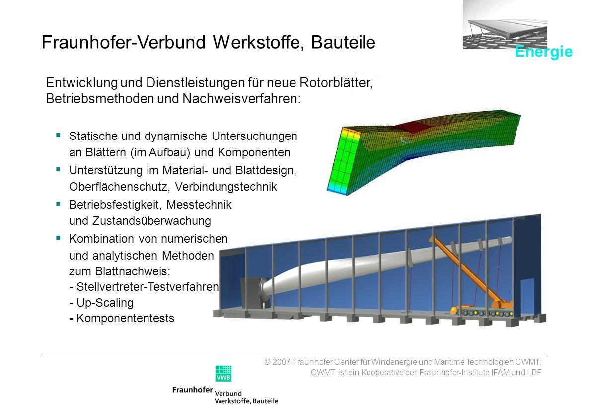 © 2007 Fraunhofer Center für Windenergie und Maritime Technologien CWMT; CWMT ist ein Kooperative der Fraunhofer-Institute IFAM und LBF Fraunhofer-Ver