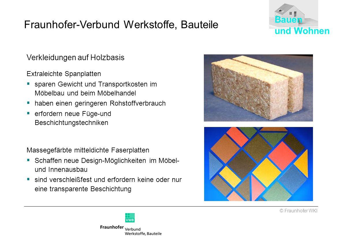 © Fraunhofer WKI Fraunhofer-Verbund Werkstoffe, Bauteile Verkleidungen auf Holzbasis Extraleichte Spanplatten sparen Gewicht und Transportkosten im Mö