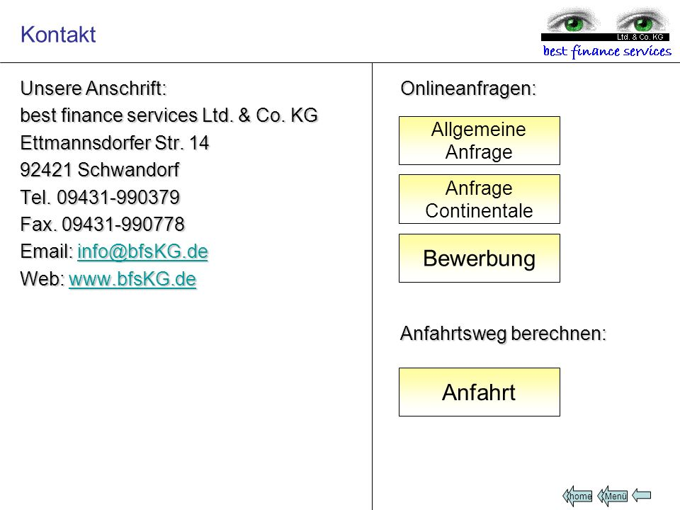 Kontakt Unsere Anschrift: best finance services Ltd. & Co. KG Ettmannsdorfer Str. 14 92421 Schwandorf Tel. 09431-990379 Fax. 09431-990778 Email: info@