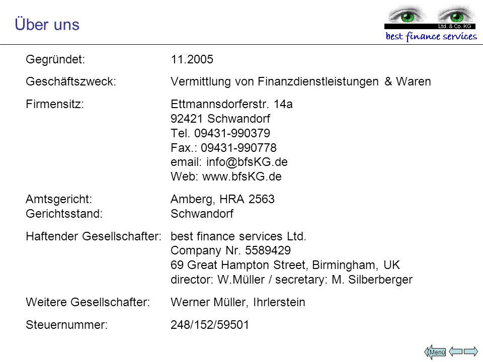Über uns Gegründet:11.2005 Geschäftszweck:Vermittlung von Finanzdienstleistungen & Waren Firmensitz:Ettmannsdorferstr. 14a 92421 Schwandorf Tel. 09431
