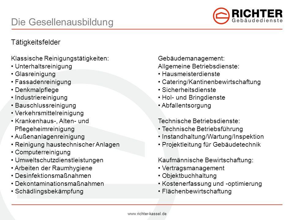 Die Gesellenausbildung Tätigkeitsfelder Klassische Reinigungstätigkeiten: Gebäudemanagement: Unterhaltsreinigung Allgemeine Betriebsdienste: Glasreini