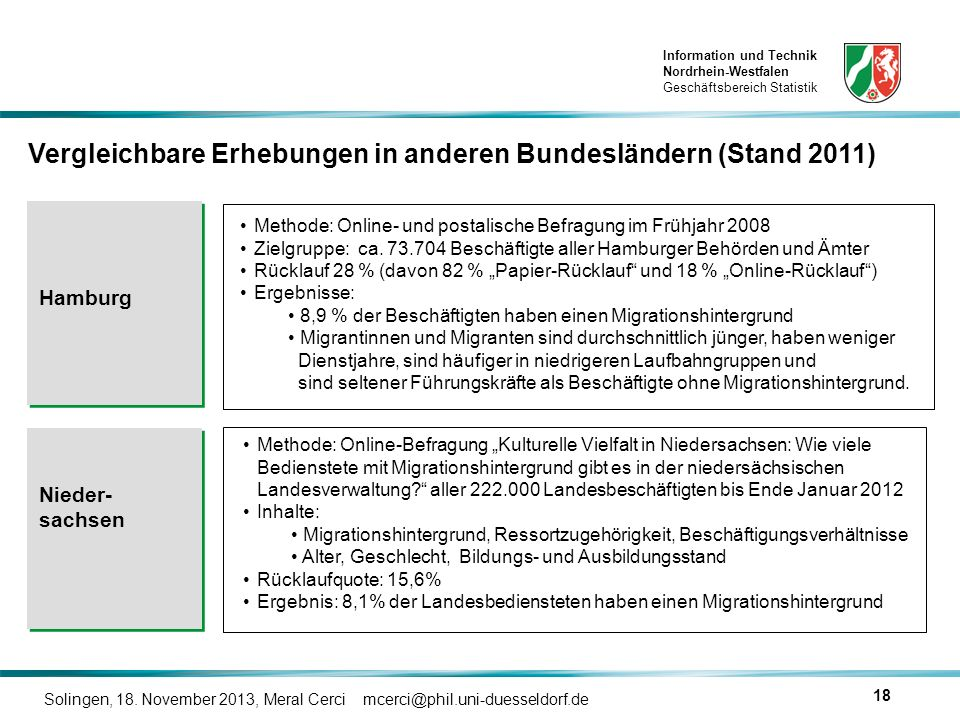 Information und Technik Nordrhein-Westfalen Geschäftsbereich Statistik Solingen, 18. November 2013, Meral Cerci mcerci@phil.uni-duesseldorf.de 18 Meth