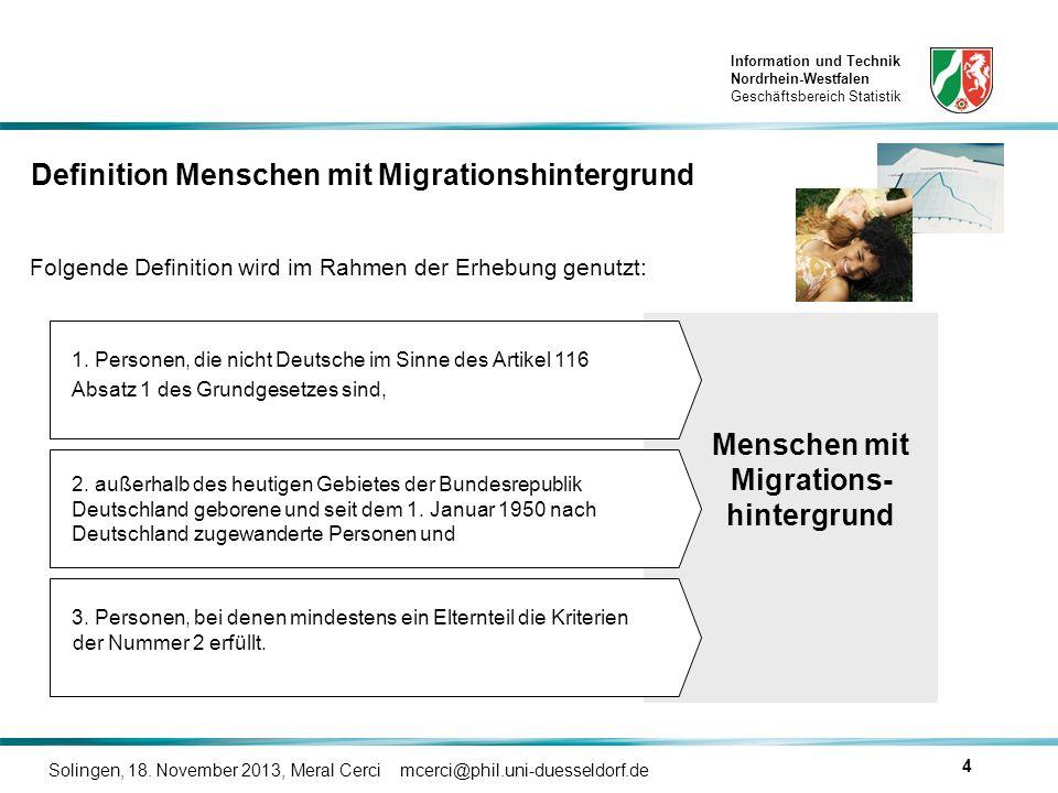 Information und Technik Nordrhein-Westfalen Geschäftsbereich Statistik Solingen, 18. November 2013, Meral Cerci mcerci@phil.uni-duesseldorf.de 4 Mensc