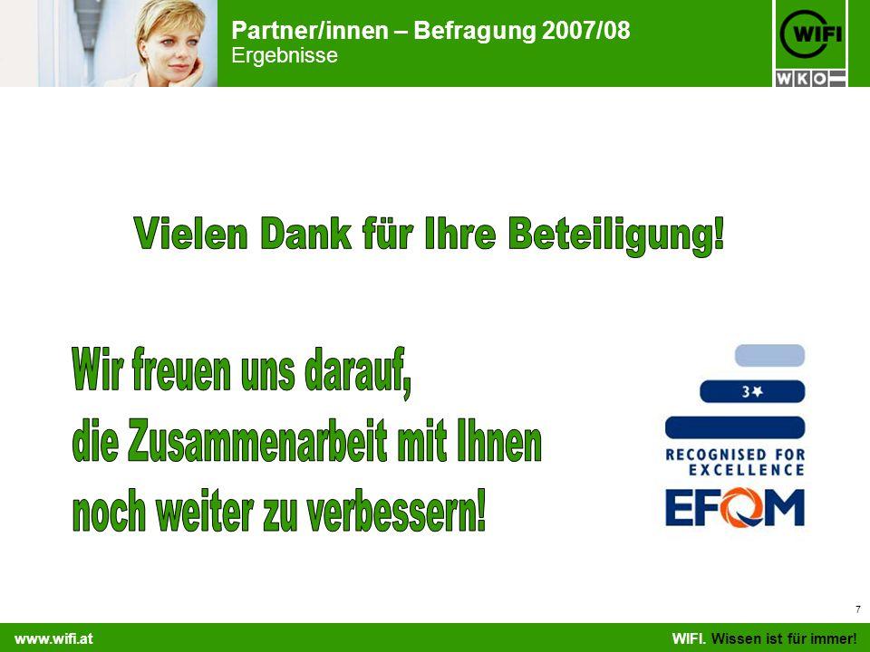 Partner/innen – Befragung 2007/08 Ergebnisse WIFI. Wissen ist für immer! www.wifi.at 7