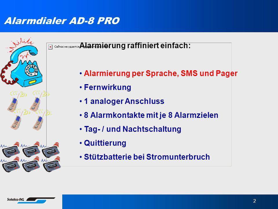 2 Alarmdialer AD-8 PRO Alarmierung raffiniert einfach: Alarmierung per Sprache, SMS und Pager Fernwirkung 1 analoger Anschluss 8 Alarmkontakte mit je