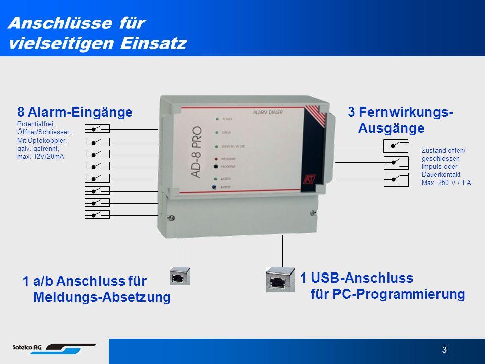 3 1 a/b Anschluss für Meldungs-Absetzung 1 USB-Anschluss für PC-Programmierung Anschlüsse für vielseitigen Einsatz 8 Alarm-Eingänge Potentialfrei, Öff