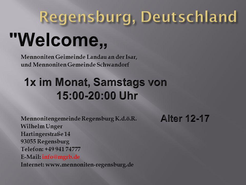 Mennoniten Geimeinde Landau an der Isar, und Mennoniten Gemeinde Schwandorf Mennonitengemeinde Regensburg K.d.ö.R. Wilhelm Unger Hartingerstraße 14 93