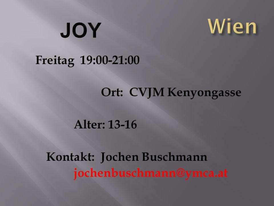 Freitag 19:00-21:00 Ort: CVJM Kenyongasse Alter: 13-16 Kontakt: Jochen Buschmann jochenbuschmann@ymca.at