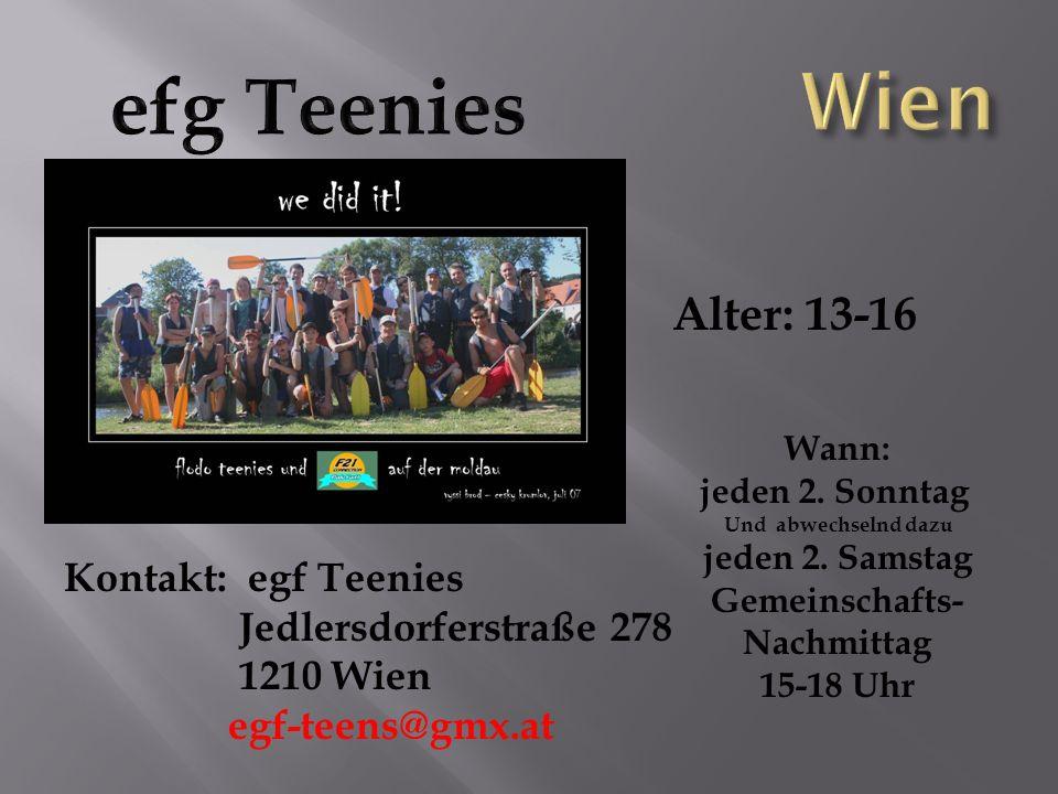 Alter: 13-16 Wann: jeden 2. Sonntag Und abwechselnd dazu jeden 2. Samstag Gemeinschafts- Nachmittag 15-18 Uhr Kontakt: egf Teenies Jedlersdorferstraße