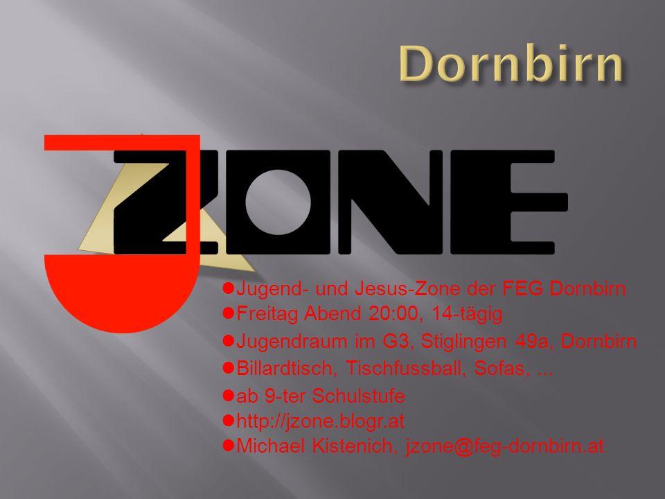 Jugend- und Jesus-Zone der FEG Dornbirn Freitag Abend 20:00, 14-tägig Jugendraum im G3, Stiglingen 49a, Dornbirn Billardtisch, Tischfussball, Sofas,..