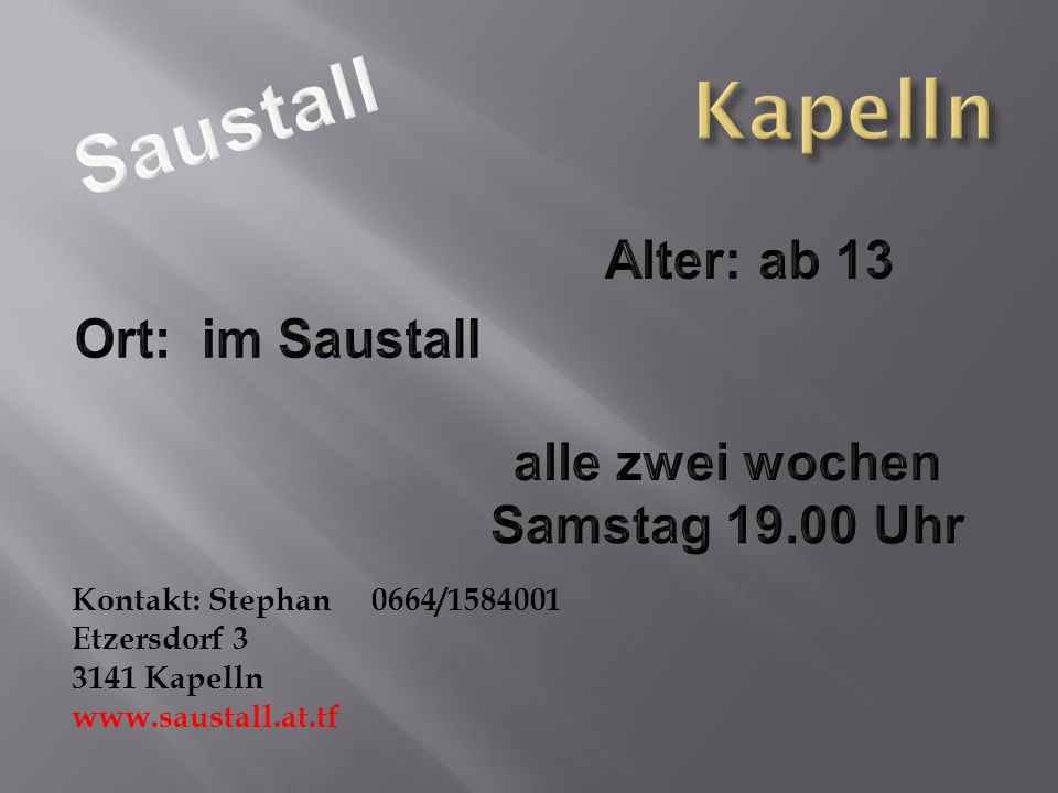 Kontakt: Stephan 0664/1584001 Etzersdorf 3 3141 Kapelln www.saustall.at.tf