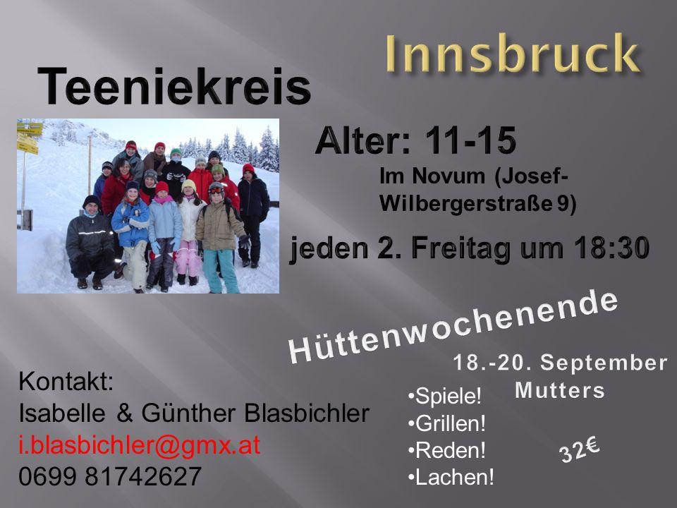 Kontakt: Isabelle & Günther Blasbichler i.blasbichler@gmx.at 0699 81742627 Im Novum (Josef- Wilbergerstraße 9) Spiele! Grillen! Reden! Lachen!