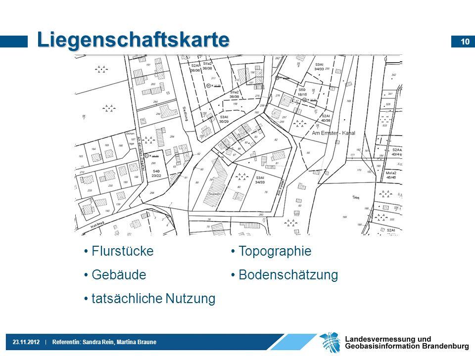 10 23.11.2012Referentin: Sandra Rein, Martina Braune Liegenschaftskarte Flurstücke Gebäude tatsächliche Nutzung Topographie Bodenschätzung