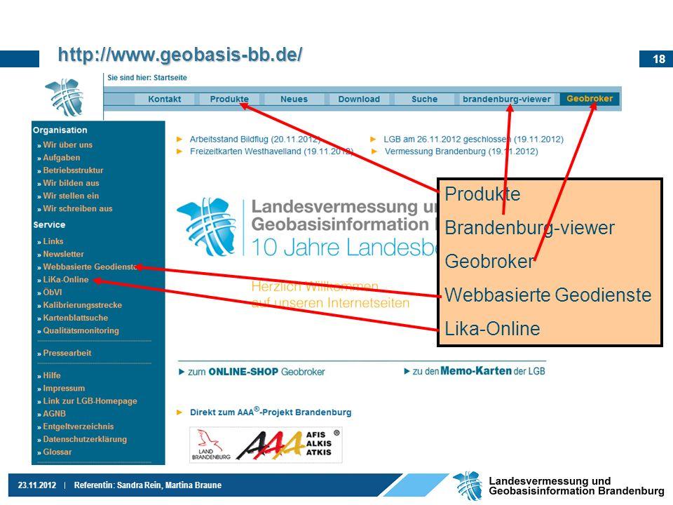 18 23.11.2012Referentin: Sandra Rein, Martina Braune http://www.geobasis-bb.de/ Produkte Brandenburg-viewer Geobroker Webbasierte Geodienste Lika-Onli