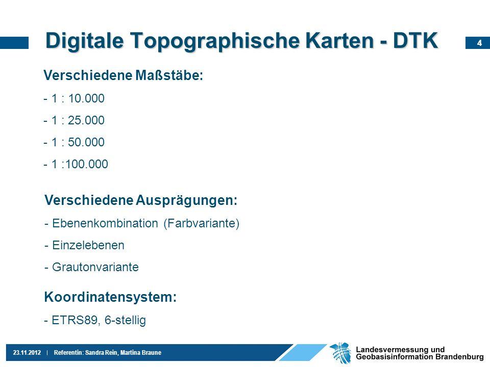 4 23.11.2012Referentin: Sandra Rein, Martina Braune Digitale Topographische Karten - DTK Verschiedene Maßstäbe: - 1 : 10.000 - 1 : 25.000 - 1 : 50.000