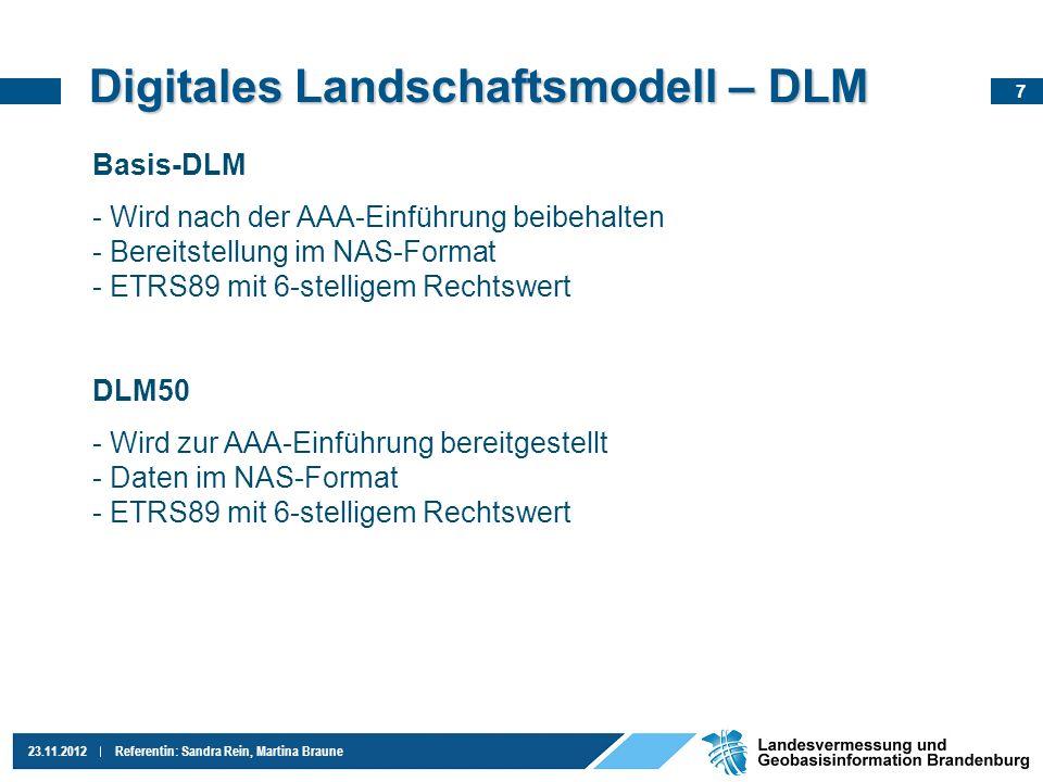 7 23.11.2012Referentin: Sandra Rein, Martina Braune Digitales Landschaftsmodell – DLM Basis-DLM - Wird nach der AAA-Einführung beibehalten - Bereitste