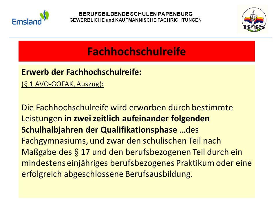 BERUFSBILDENDE SCHULEN PAPENBURG GEWERBLICHE und KAUFMÄNNISCHE FACHRICHTUNGEN Fachhochschulreife Erwerb der Fachhochschulreife: (§ 1 AVO-GOFAK, Auszug