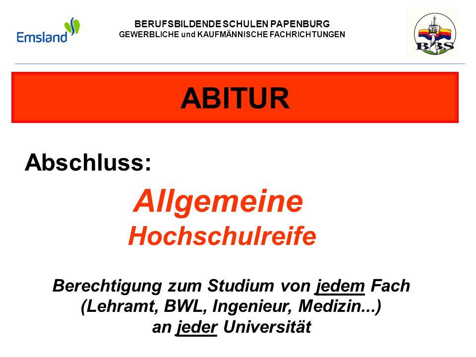 BERUFSBILDENDE SCHULEN PAPENBURG GEWERBLICHE und KAUFMÄNNISCHE FACHRICHTUNGEN ABITUR Abschluss: Berechtigung zum Studium von jedem Fach (Lehramt, BWL,