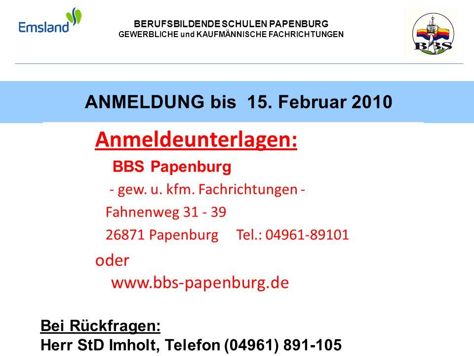 BERUFSBILDENDE SCHULEN PAPENBURG GEWERBLICHE und KAUFMÄNNISCHE FACHRICHTUNGEN ANMELDUNG bis 15. Februar 2010 Anmeldeunterlagen: BBS Papenburg - gew. u