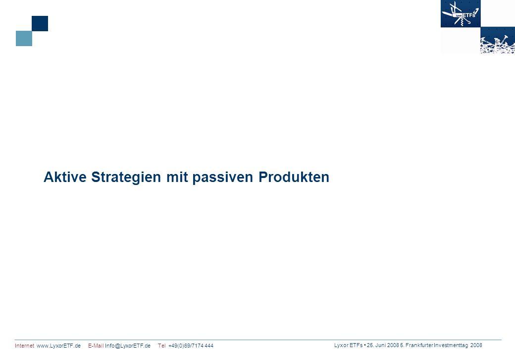 Lyxor ETFs 25. Juni 2008 5. Frankfurter Investmenttag 2008 Internet www.LyxorETF.de E-Mail Info@LyxorETF.de Tel +49(0)69/7174 444 Aktive Strategien mi
