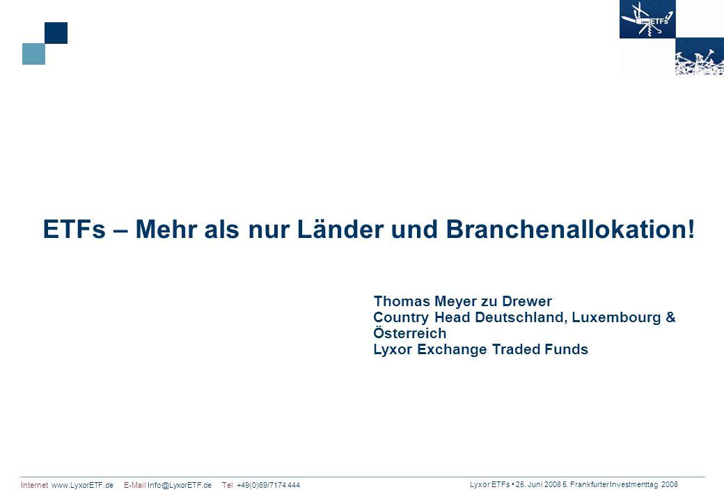 Lyxor ETFs 25. Juni 2008 5. Frankfurter Investmenttag 2008 Internet www.LyxorETF.de E-Mail Info@LyxorETF.de Tel +49(0)69/7174 444 ETFs – Mehr als nur