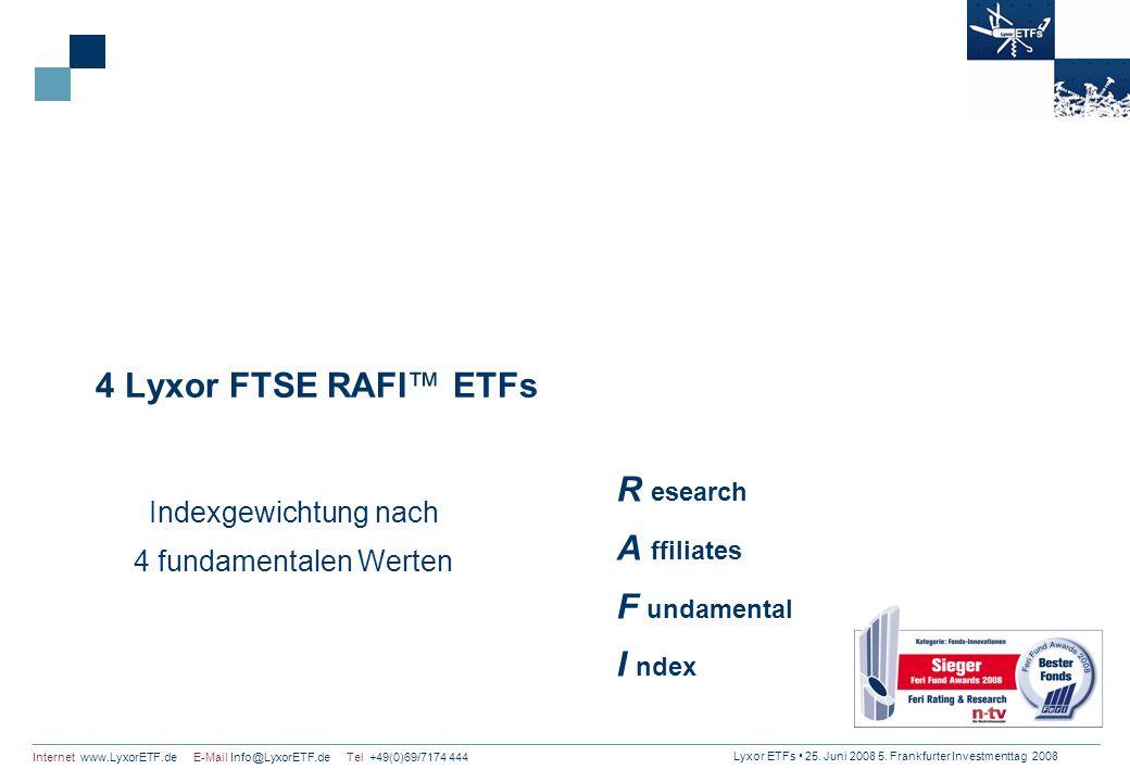 Lyxor ETFs 25. Juni 2008 5. Frankfurter Investmenttag 2008 Internet www.LyxorETF.de E-Mail Info@LyxorETF.de Tel +49(0)69/7174 444 4 Lyxor FTSE RAFI ET