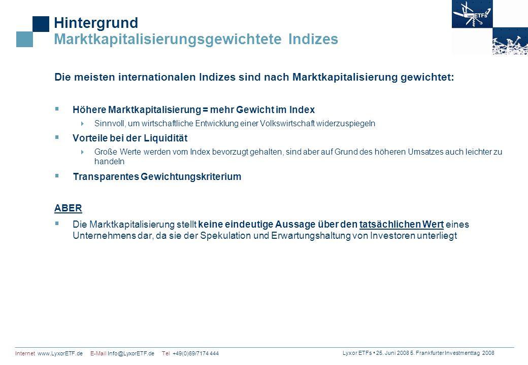 Lyxor ETFs 25. Juni 2008 5. Frankfurter Investmenttag 2008 Internet www.LyxorETF.de E-Mail Info@LyxorETF.de Tel +49(0)69/7174 444 Hintergrund Marktkap