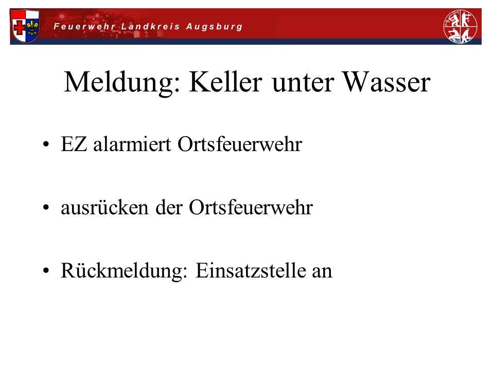 Meldung: Keller unter Wasser EZ alarmiert Ortsfeuerwehr ausrücken der Ortsfeuerwehr Rückmeldung: Einsatzstelle an