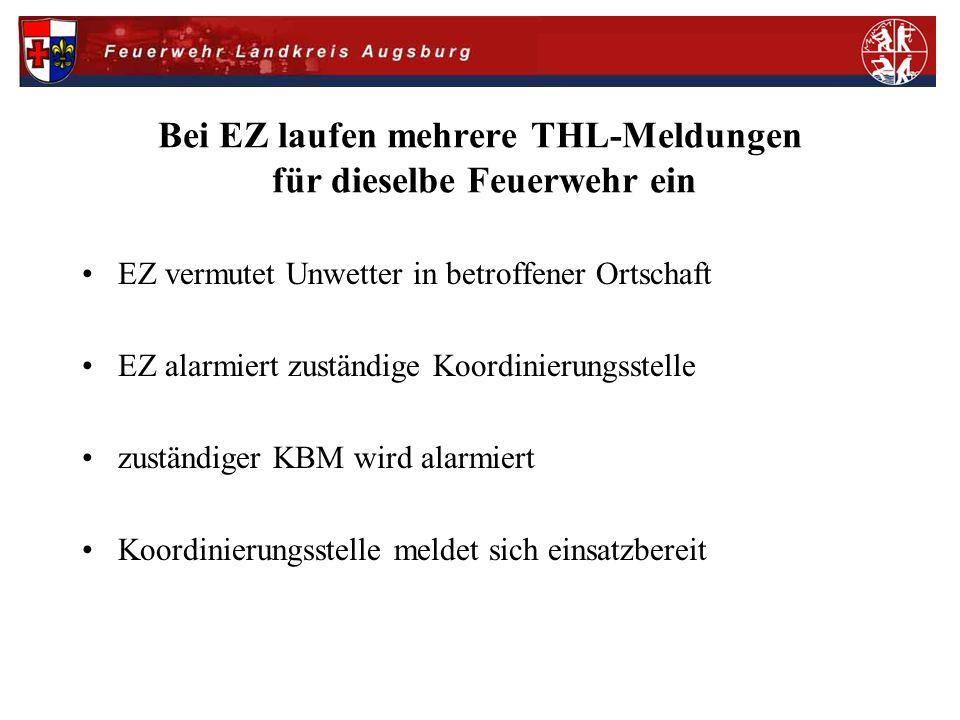 Bei EZ laufen mehrere THL-Meldungen für dieselbe Feuerwehr ein EZ vermutet Unwetter in betroffener Ortschaft EZ alarmiert zuständige Koordinierungsste