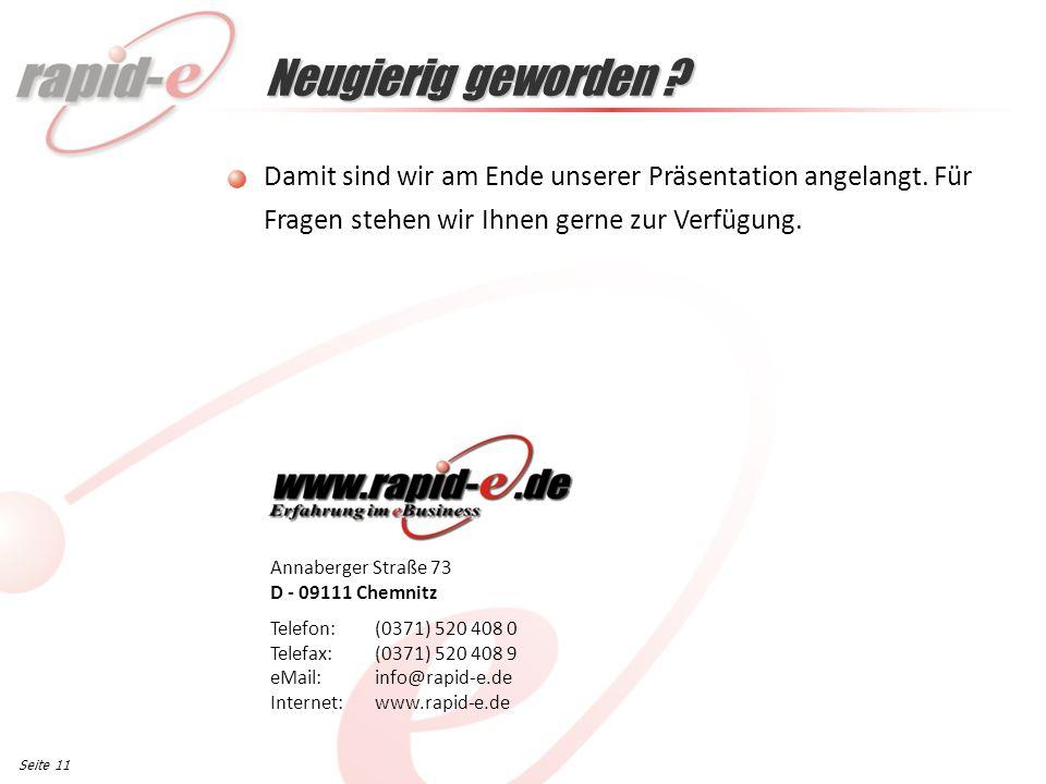 Annaberger Straße 73 D - 09111 Chemnitz Telefon: (0371) 520 408 0 Telefax: (0371) 520 408 9 eMail: info@rapid-e.de Internet: www.rapid-e.de Seite 11 Neugierig geworden .