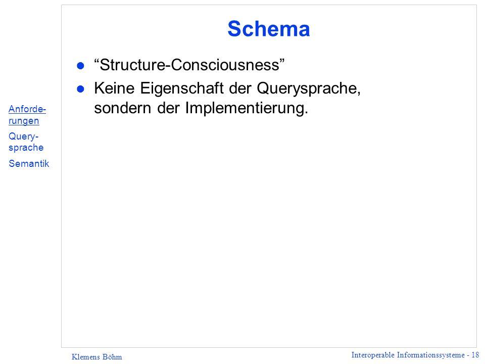 Interoperable Informationssysteme - 18 Klemens Böhm Schema l Structure-Consciousness l Keine Eigenschaft der Querysprache, sondern der Implementierung.