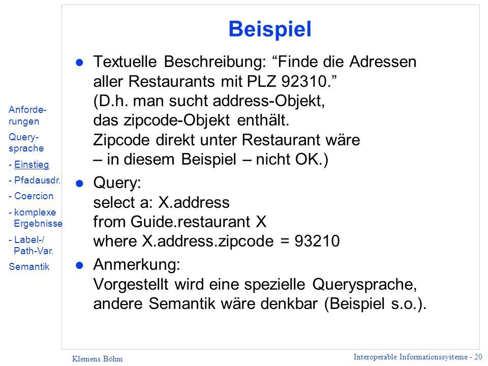 Interoperable Informationssysteme - 20 Klemens Böhm Beispiel l Textuelle Beschreibung: Finde die Adressen aller Restaurants mit PLZ 92310. (D.h. man s