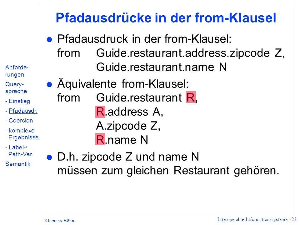 Interoperable Informationssysteme - 23 Klemens Böhm Pfadausdrücke in der from-Klausel l Pfadausdruck in der from-Klausel: fromGuide.restaurant.address
