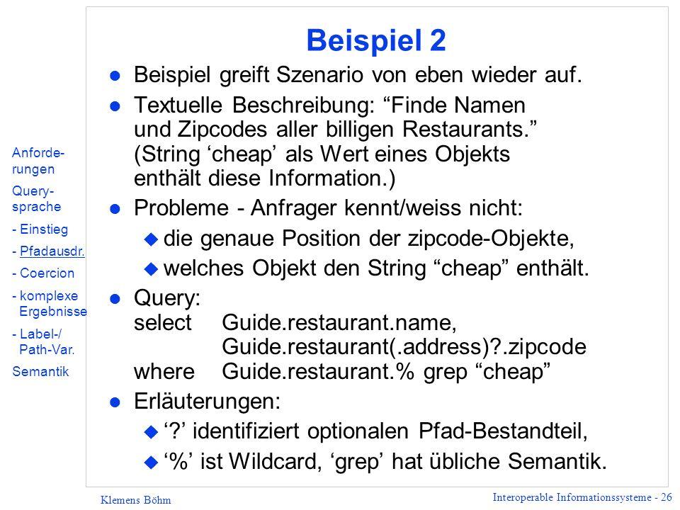 Interoperable Informationssysteme - 26 Klemens Böhm Beispiel 2 l Beispiel greift Szenario von eben wieder auf. l Textuelle Beschreibung: Finde Namen u