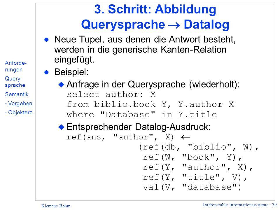 Interoperable Informationssysteme - 39 Klemens Böhm 3. Schritt: Abbildung Querysprache Datalog l Neue Tupel, aus denen die Antwort besteht, werden in