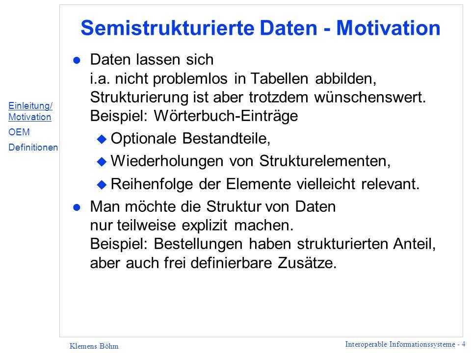 Interoperable Informationssysteme - 4 Klemens Böhm Semistrukturierte Daten - Motivation l Daten lassen sich i.a. nicht problemlos in Tabellen abbilden
