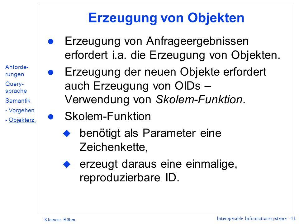 Interoperable Informationssysteme - 41 Klemens Böhm Erzeugung von Objekten l Erzeugung von Anfrageergebnissen erfordert i.a. die Erzeugung von Objekte