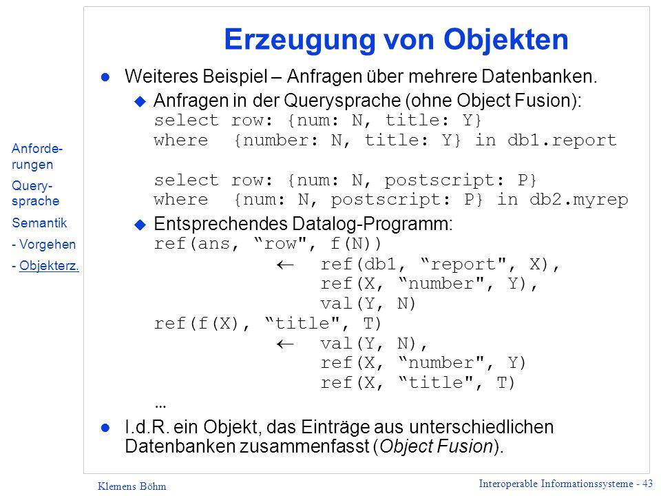 Interoperable Informationssysteme - 43 Klemens Böhm Erzeugung von Objekten l Weiteres Beispiel – Anfragen über mehrere Datenbanken. Anfragen in der Qu