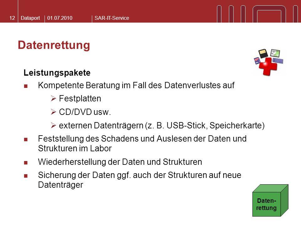 DataportSAR-IT-Service01.07.201012 Datenrettung Leistungspakete Kompetente Beratung im Fall des Datenverlustes auf Festplatten CD/DVD usw. externen Da