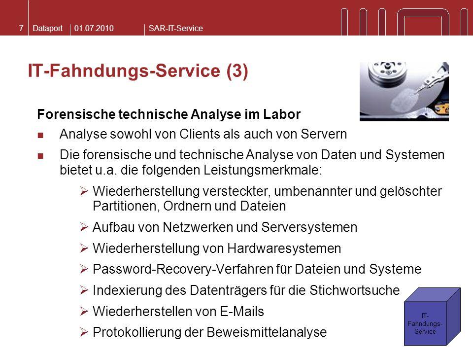 DataportSAR-IT-Service01.07.20107 IT-Fahndungs-Service (3) Forensische technische Analyse im Labor Analyse sowohl von Clients als auch von Servern Die