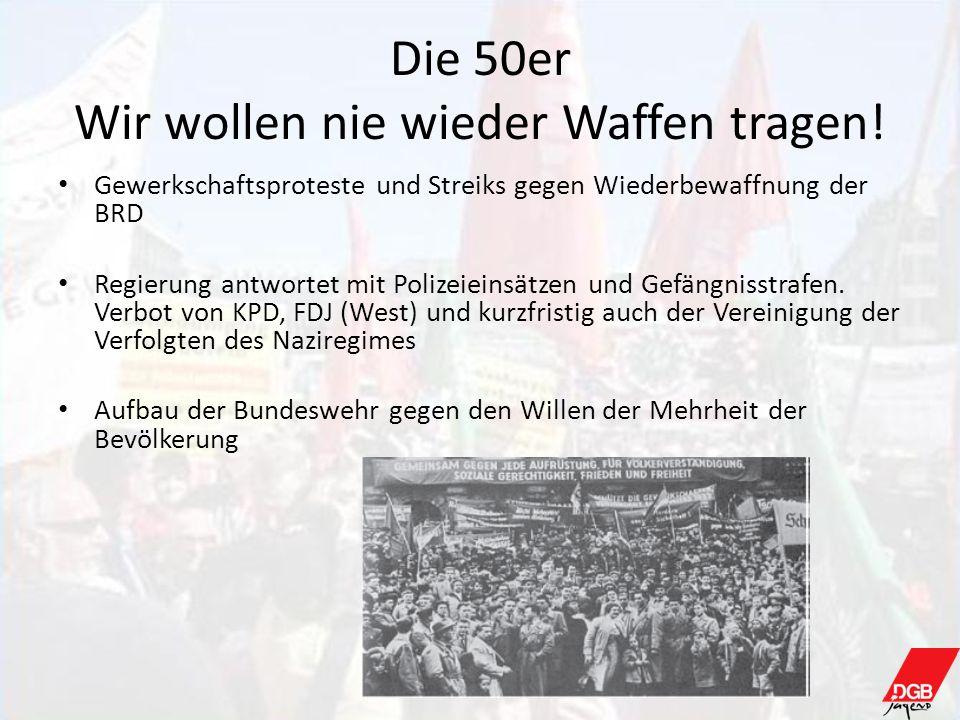 Die 50er Wir wollen nie wieder Waffen tragen! Gewerkschaftsproteste und Streiks gegen Wiederbewaffnung der BRD Regierung antwortet mit Polizeieinsätze
