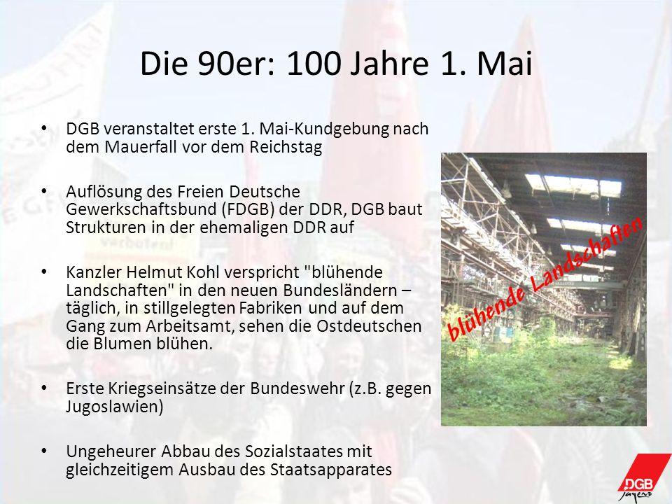 Die 90er: 100 Jahre 1. Mai DGB veranstaltet erste 1. Mai-Kundgebung nach dem Mauerfall vor dem Reichstag Auflösung des Freien Deutsche Gewerkschaftsbu