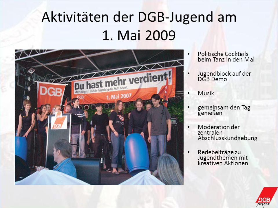 Aktivitäten der DGB-Jugend am 1. Mai 2009 Politische Cocktails beim Tanz in den Mai Jugendblock auf der DGB Demo Musik gemeinsam den Tag genießen Mode