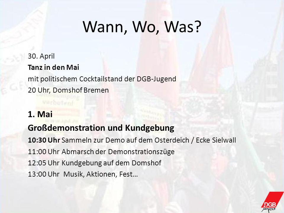 Wann, Wo, Was? 30. April Tanz in den Mai mit politischem Cocktailstand der DGB-Jugend 20 Uhr, Domshof Bremen 1. Mai Großdemonstration und Kundgebung 1