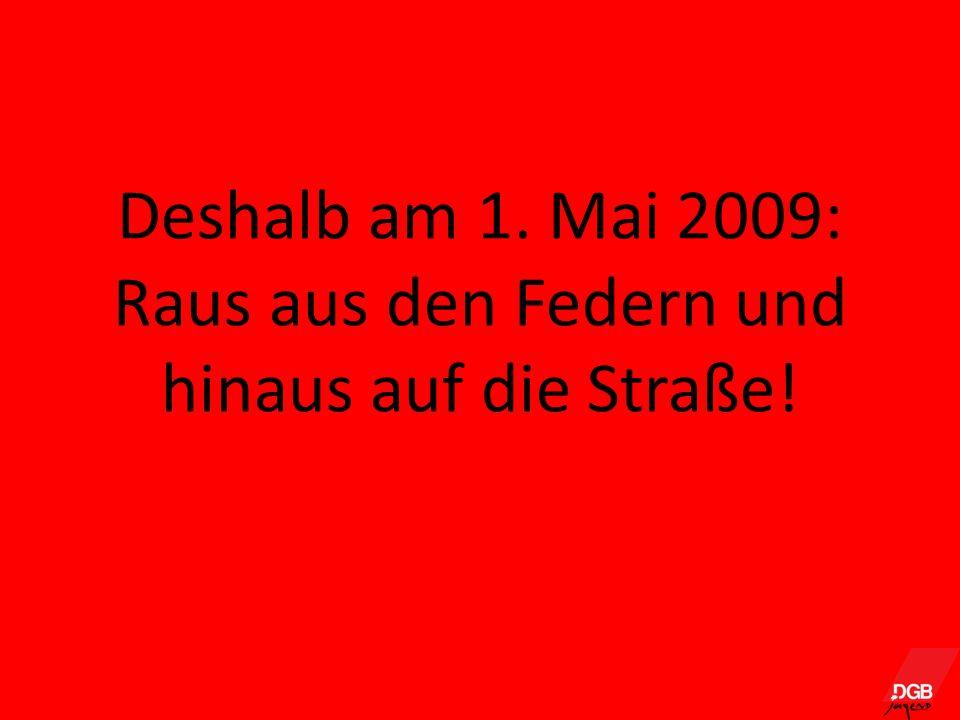 Deshalb am 1. Mai 2009: Raus aus den Federn und hinaus auf die Straße!
