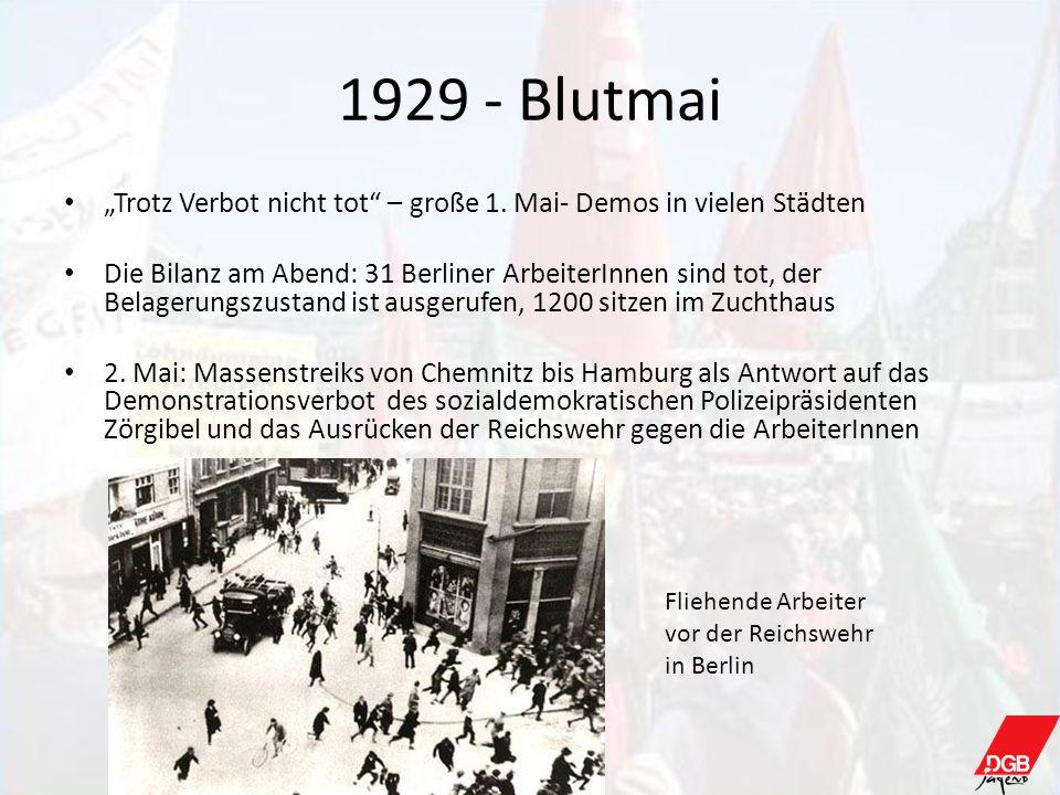 1929 - Blutmai Trotz Verbot nicht tot – große 1. Mai- Demos in vielen Städten Die Bilanz am Abend: 31 Berliner ArbeiterInnen sind tot, der Belagerungs