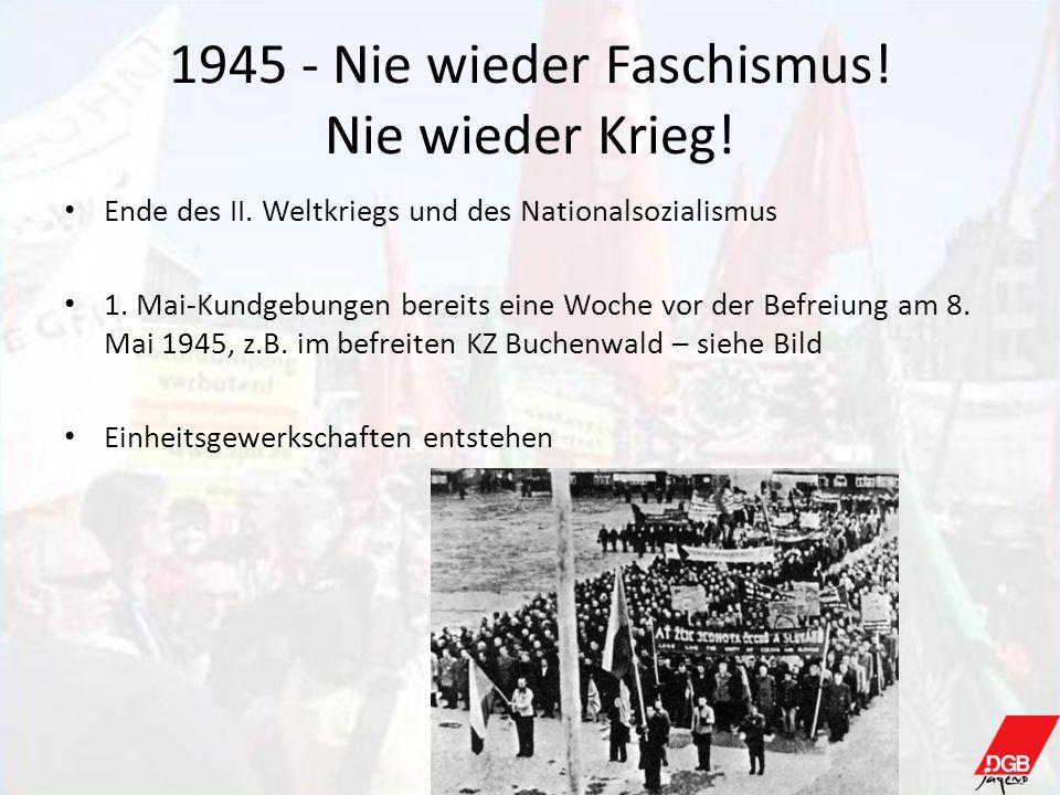 1945 - Nie wieder Faschismus! Nie wieder Krieg! Ende des II. Weltkriegs und des Nationalsozialismus 1. Mai-Kundgebungen bereits eine Woche vor der Bef
