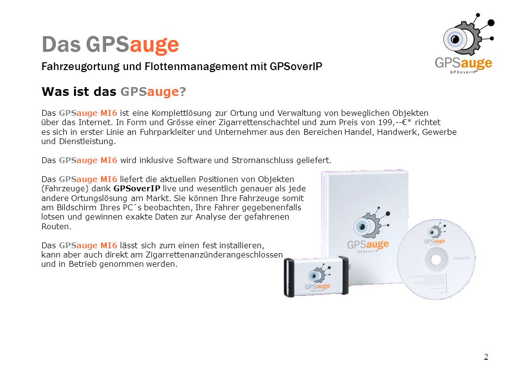 2 Das GPSauge Fahrzeugortung und Flottenmanagement mit GPSoverIP Was ist das GPSauge? Das GPSauge MI6 ist eine Komplettlösung zur Ortung und Verwaltun