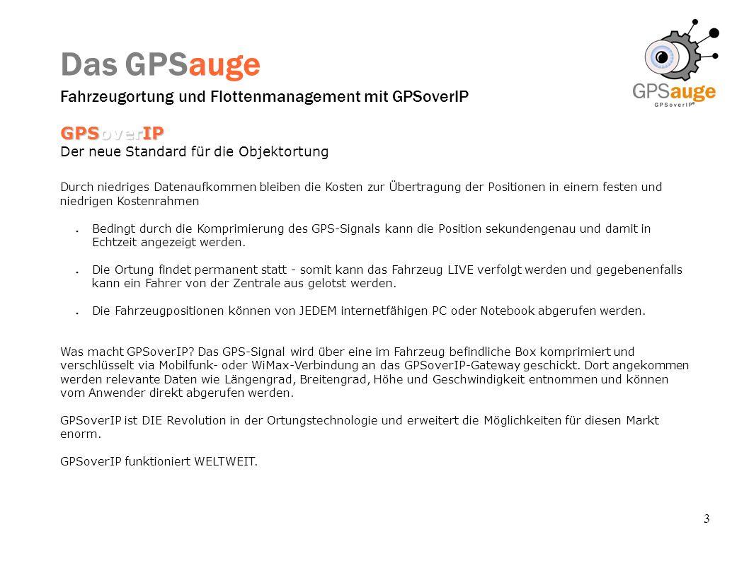 3 Das GPSauge Fahrzeugortung und Flottenmanagement mit GPSoverIP GPSoverIP Der neue Standard für die Objektortung Durch niedriges Datenaufkommen bleib