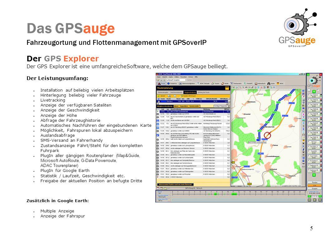 5 Das GPSauge Fahrzeugortung und Flottenmanagement mit GPSoverIP Der GPS Explorer Der GPS Explorer ist eine umfangreicheSoftware, welche dem GPSauge b